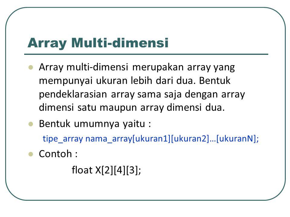 Array Multi-dimensi Array multi-dimensi merupakan array yang mempunyai ukuran lebih dari dua. Bentuk pendeklarasian array sama saja dengan array dimen