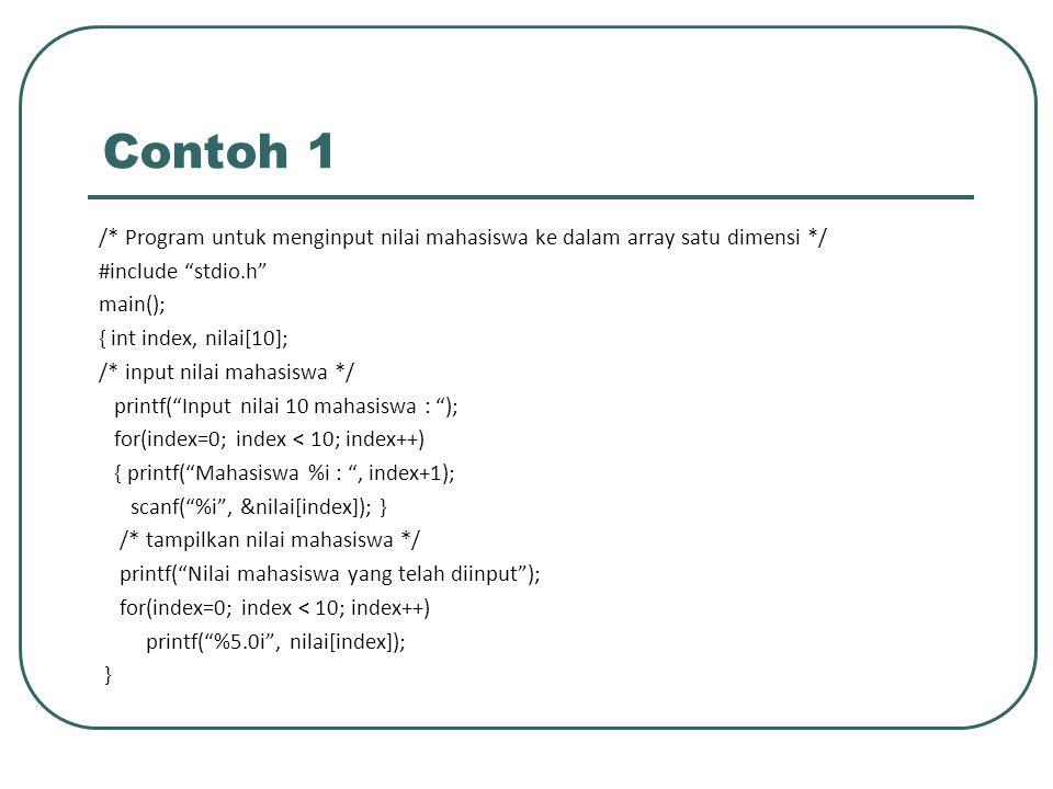 Contoh 2 #include void main() { int data[5] = {4, 1, 0, -9, 8}; int elemen; // tampilkan data for (elemen=0;elemen <= 4;elemen++) { printf( Data ke – %i : %i\n ,elemen,data[elemen]); }