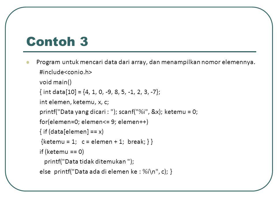 Contoh 3 Program untuk mencari data dari array, dan menampilkan nomor elemennya. #include void main() { int data[10] = {4, 1, 0, -9, 8, 5, -1, 2, 3, -