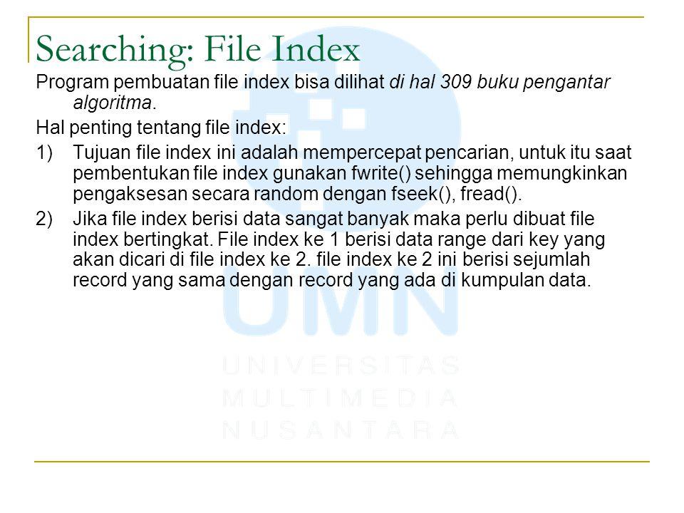 Searching: File Index Program pembuatan file index bisa dilihat di hal 309 buku pengantar algoritma. Hal penting tentang file index: 1)Tujuan file ind