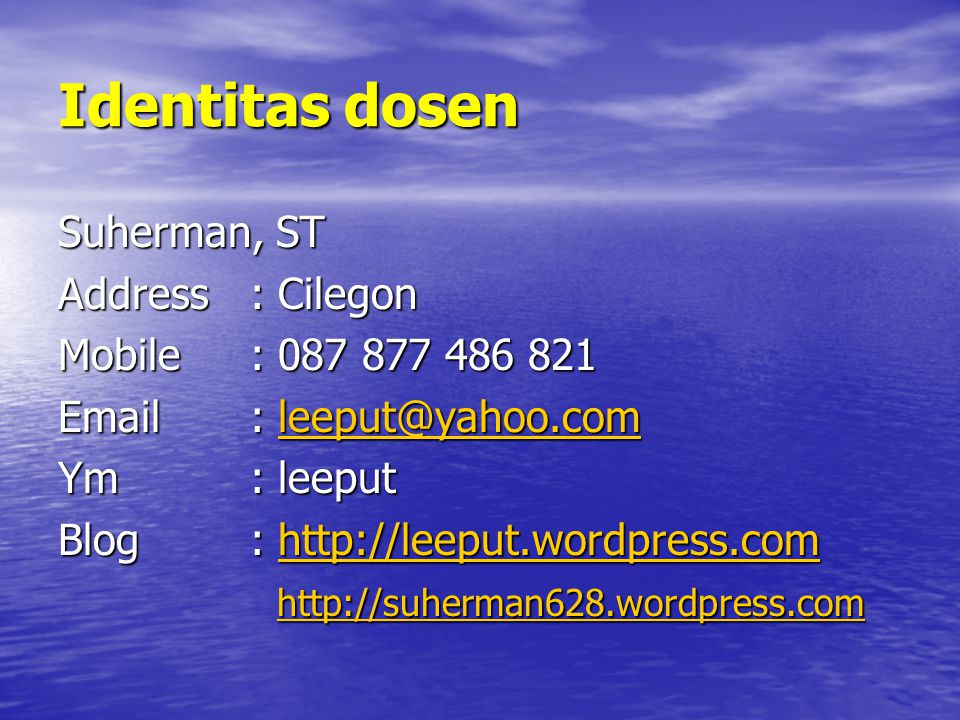 Identitas dosen Suherman, ST Address: Cilegon Mobile : 087 877 486 821 Email: leeput@yahoo.com leeput@yahoo.com Ym: leeput Blog: http://leeput.wordpress.com http://leeput.wordpress.com http://suherman628.wordpress.com http://suherman628.wordpress.com http://suherman628.wordpress.com