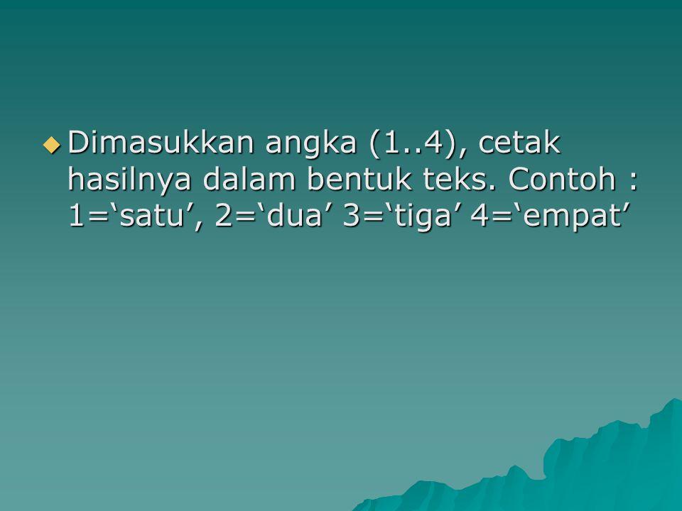  Dimasukkan angka (1..4), cetak hasilnya dalam bentuk teks.