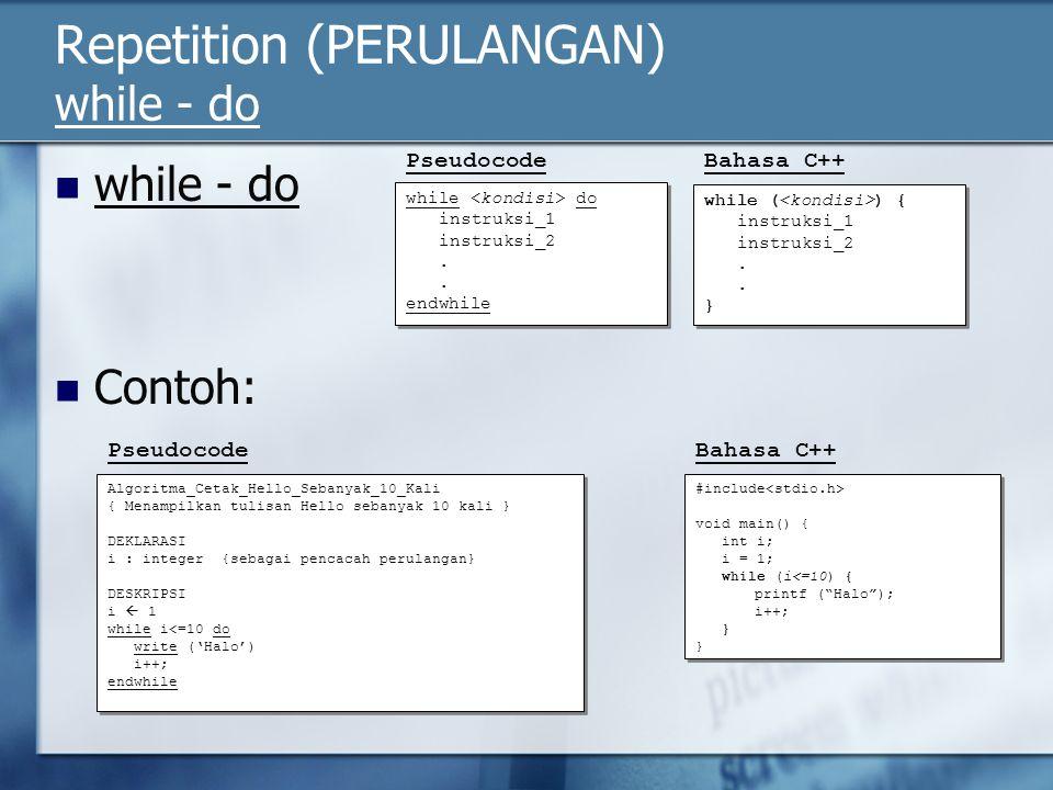 Repetition (PERULANGAN) while - do while - do Contoh: Pseudocode while do instruksi_1 instruksi_2. endwhile while do instruksi_1 instruksi_2. endwhile