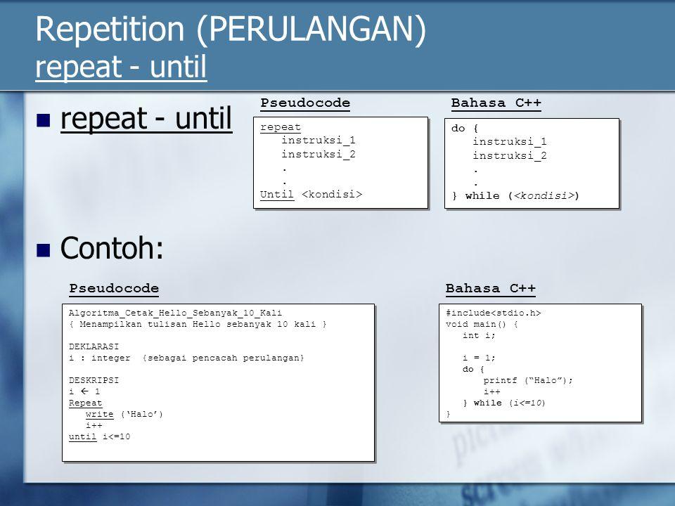 Repetition (PERULANGAN) repeat - until repeat - until Contoh: Pseudocode repeat instruksi_1 instruksi_2. Until repeat instruksi_1 instruksi_2. Until d
