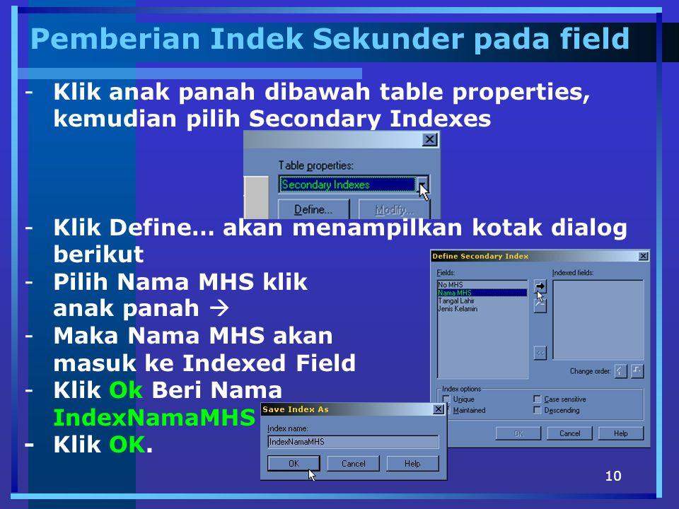10 Pemberian Indek Sekunder pada field -Klik anak panah dibawah table properties, kemudian pilih Secondary Indexes -Klik Define… akan menampilkan kota