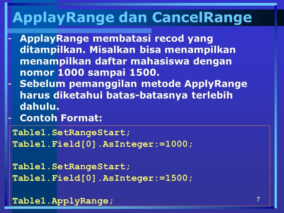 7 ApplayRange dan CancelRange -ApplayRange membatasi recod yang ditampilkan. Misalkan bisa menampilkan menampilkan daftar mahasiswa dengan nomor 1000