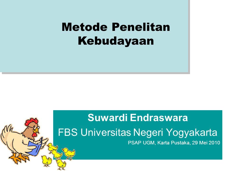 Suwardi Endraswara FBS Universitas Negeri Yogyakarta PSAP UGM, Karta Pustaka, 29 Mei 2010 Metode Penelitan Kebudayaan