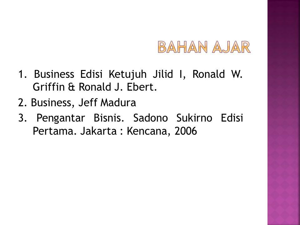 1. Business Edisi Ketujuh Jilid I, Ronald W. Griffin & Ronald J. Ebert. 2. Business, Jeff Madura 3. Pengantar Bisnis. Sadono Sukirno Edisi Pertama. Ja