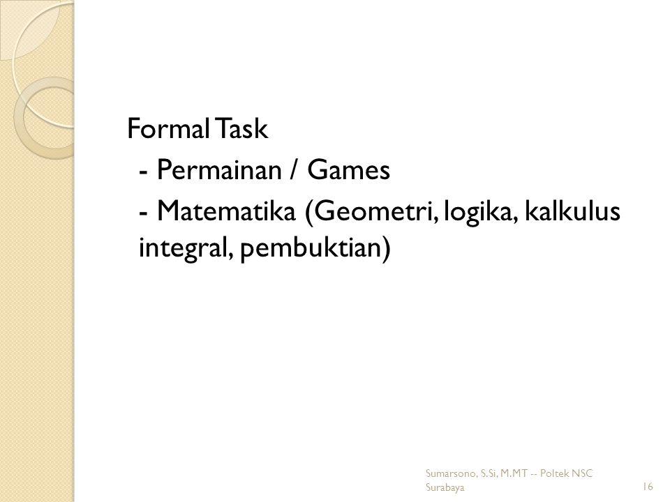 Formal Task - Permainan / Games - Matematika (Geometri, logika, kalkulus integral, pembuktian) 16 Sumarsono, S.Si, M.MT -- Poltek NSC Surabaya