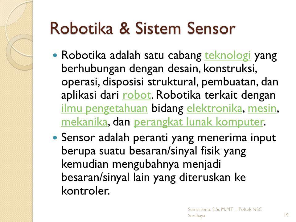 Robotika & Sistem Sensor Robotika adalah satu cabang teknologi yang berhubungan dengan desain, konstruksi, operasi, disposisi struktural, pembuatan, dan aplikasi dari robot.