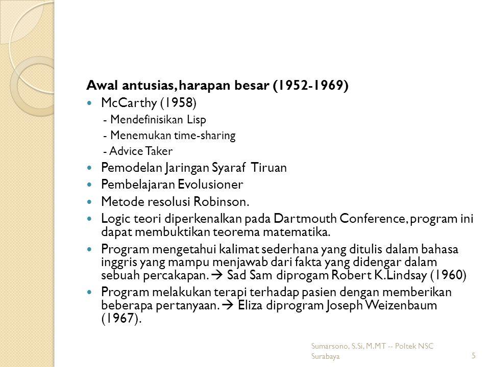 Awal antusias, harapan besar (1952-1969) McCarthy (1958) - Mendefinisikan Lisp - Menemukan time-sharing - Advice Taker Pemodelan Jaringan Syaraf Tiruan Pembelajaran Evolusioner Metode resolusi Robinson.
