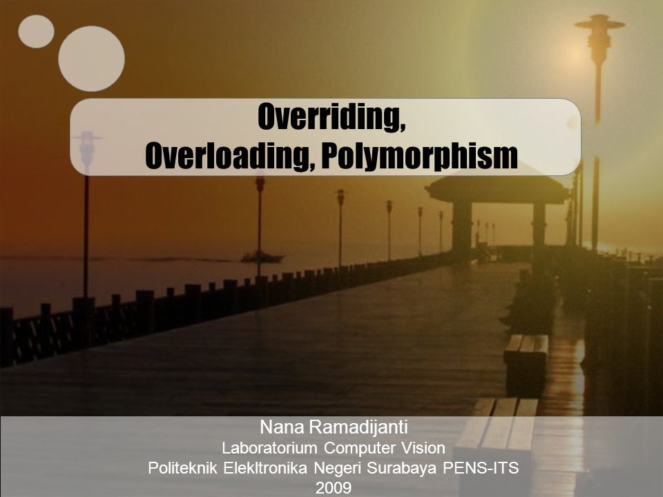 Overriding, Overloading, Polymorphism Nana Ramadijanti Laboratorium Computer Vision Politeknik Elekltronika Negeri Surabaya PENS-ITS 2009
