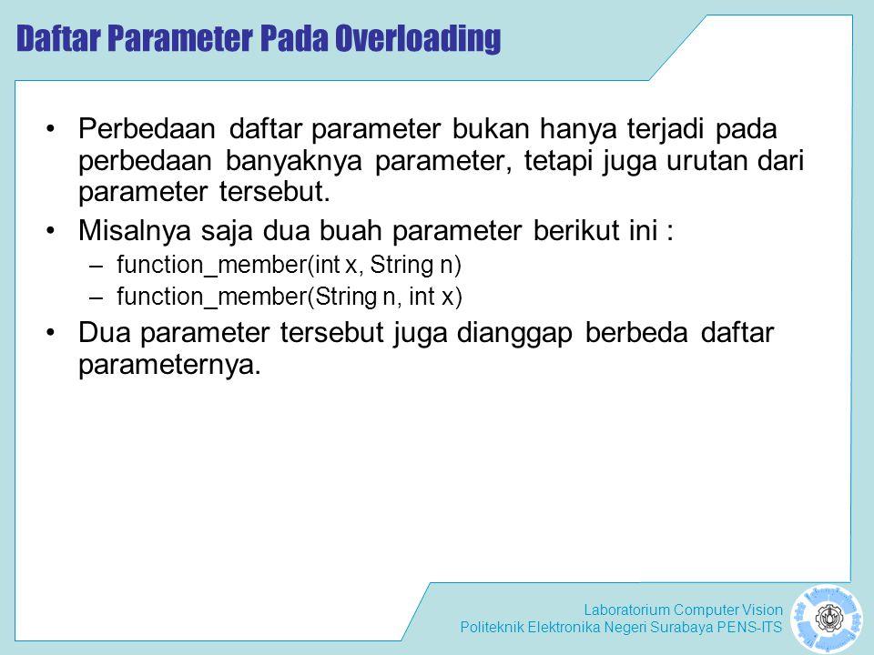 Laboratorium Computer Vision Politeknik Elektronika Negeri Surabaya PENS-ITS Daftar Parameter Pada Overloading Perbedaan daftar parameter bukan hanya