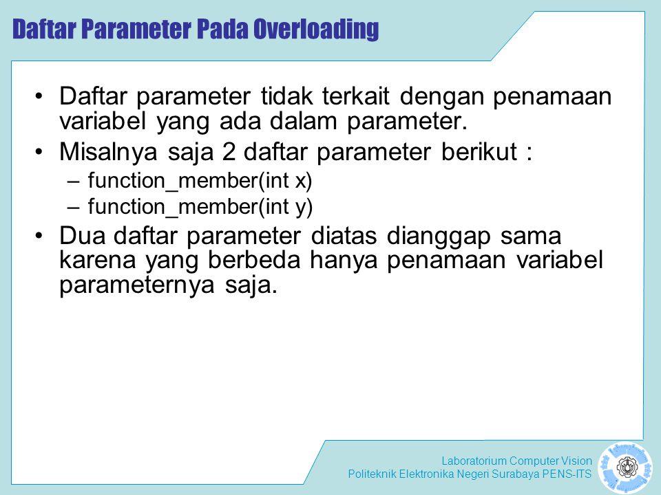 Laboratorium Computer Vision Politeknik Elektronika Negeri Surabaya PENS-ITS Daftar Parameter Pada Overloading Daftar parameter tidak terkait dengan p