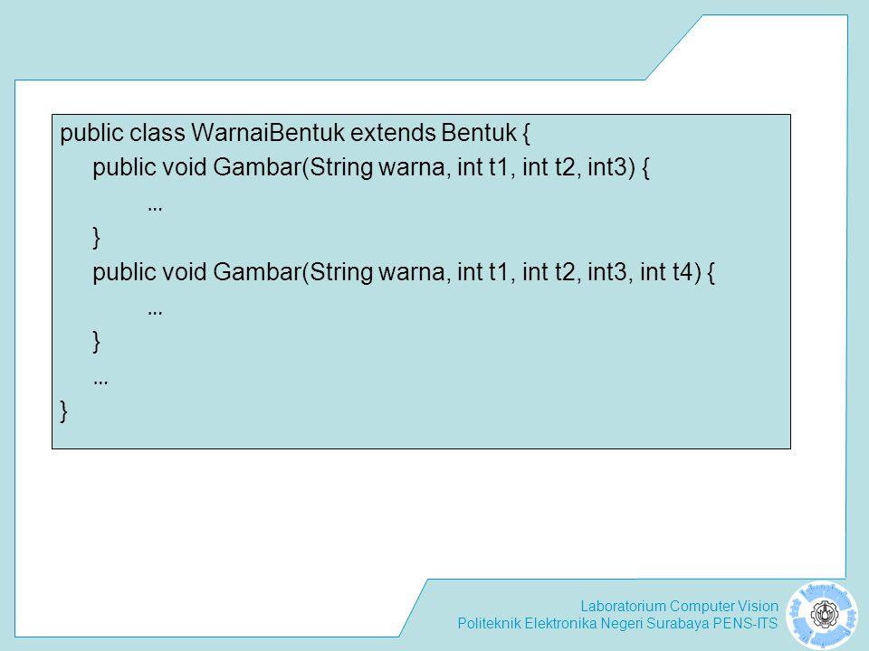 Laboratorium Computer Vision Politeknik Elektronika Negeri Surabaya PENS-ITS public class WarnaiBentuk extends Bentuk { public void Gambar(String warn