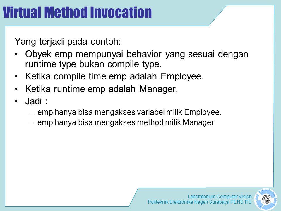 Laboratorium Computer Vision Politeknik Elektronika Negeri Surabaya PENS-ITS Virtual Method Invocation Yang terjadi pada contoh: Obyek emp mempunyai b