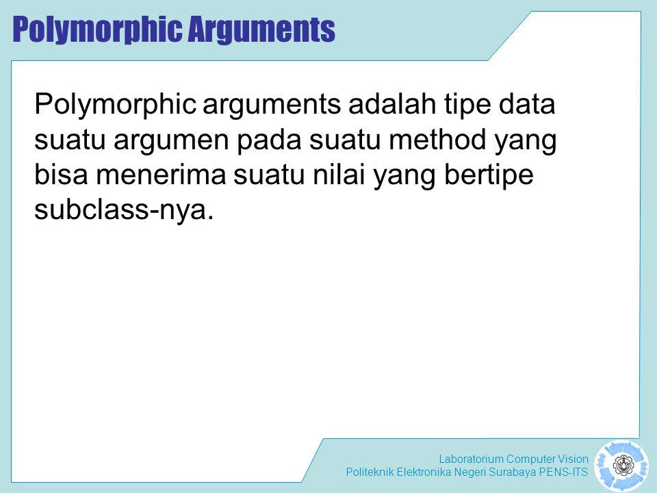 Laboratorium Computer Vision Politeknik Elektronika Negeri Surabaya PENS-ITS Polymorphic Arguments Polymorphic arguments adalah tipe data suatu argume
