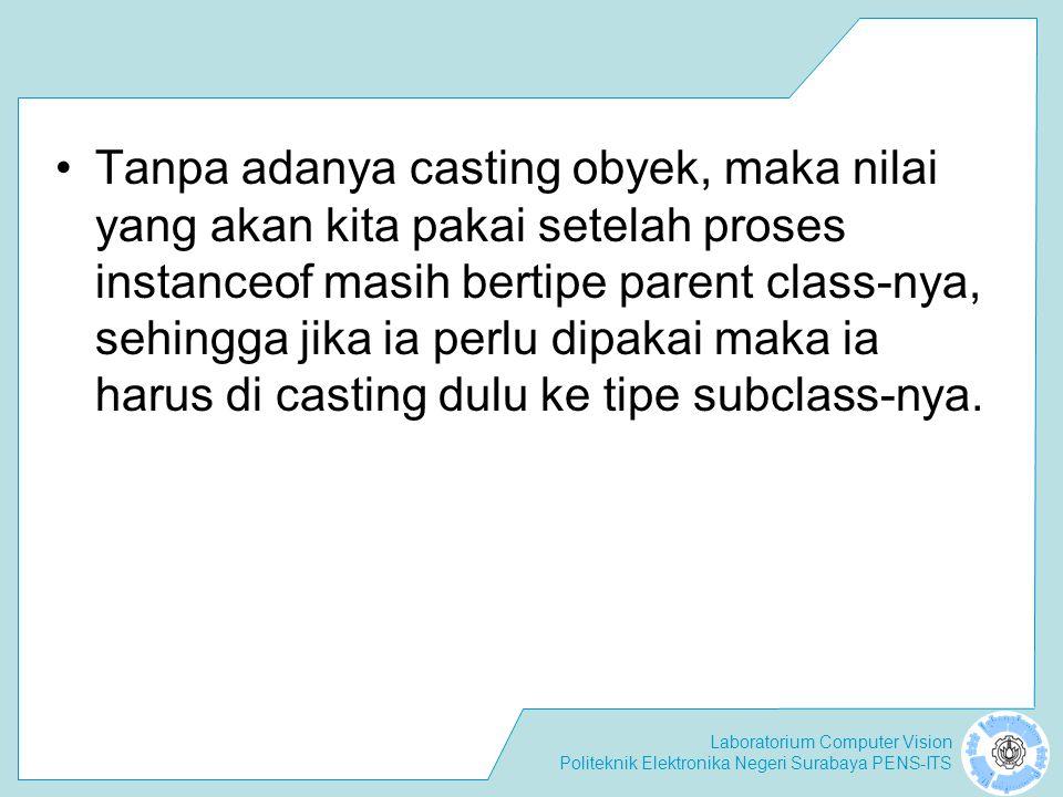 Laboratorium Computer Vision Politeknik Elektronika Negeri Surabaya PENS-ITS Tanpa adanya casting obyek, maka nilai yang akan kita pakai setelah prose