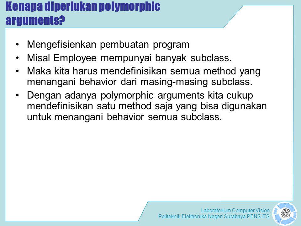 Laboratorium Computer Vision Politeknik Elektronika Negeri Surabaya PENS-ITS Kenapa diperlukan polymorphic arguments? Mengefisienkan pembuatan program