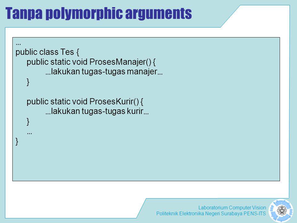 Laboratorium Computer Vision Politeknik Elektronika Negeri Surabaya PENS-ITS Tanpa polymorphic arguments … public class Tes { public static void Prose