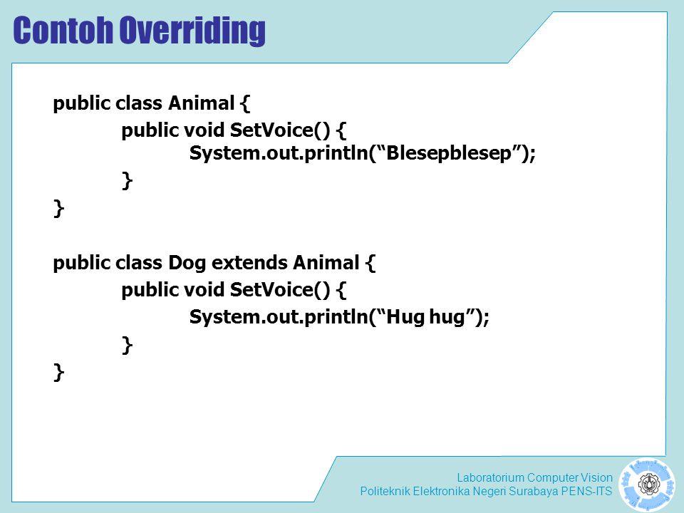Laboratorium Computer Vision Politeknik Elektronika Negeri Surabaya PENS-ITS Aturan Overriding Mode akses overriding method harus lebih luas atau minimal sama dari pada overriden method.