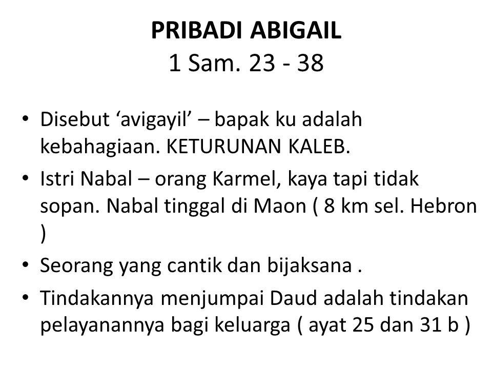 PRIBADI ABIGAIL 1 Sam.23 - 38 Disebut 'avigayil' – bapak ku adalah kebahagiaan.