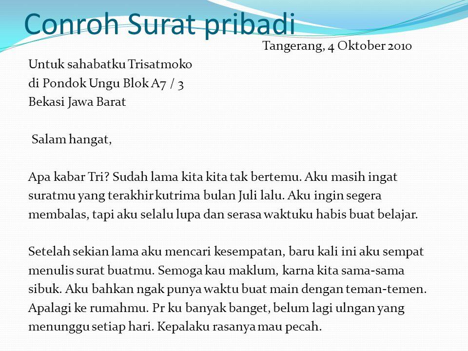 Conroh Surat pribadi Tangerang, 4 Oktober 2010 Untuk sahabatku Trisatmoko di Pondok Ungu Blok A7 / 3 Bekasi Jawa Barat Salam hangat, Apa kabar Tri? Su