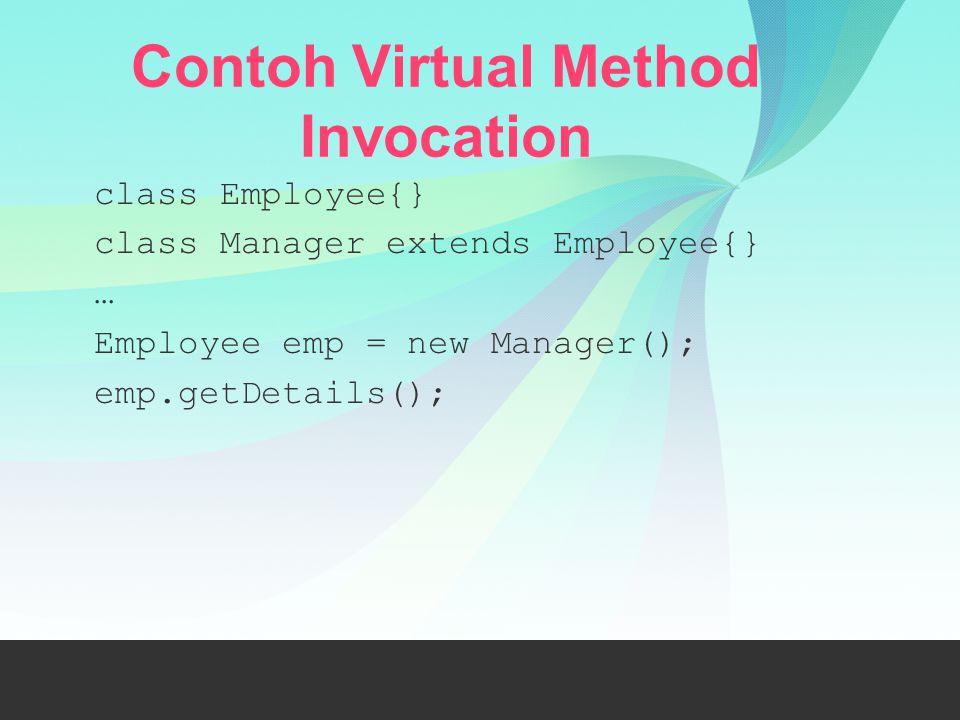Contoh Virtual Method Invocation class Employee{} class Manager extends Employee{} … Employee emp = new Manager(); emp.getDetails();