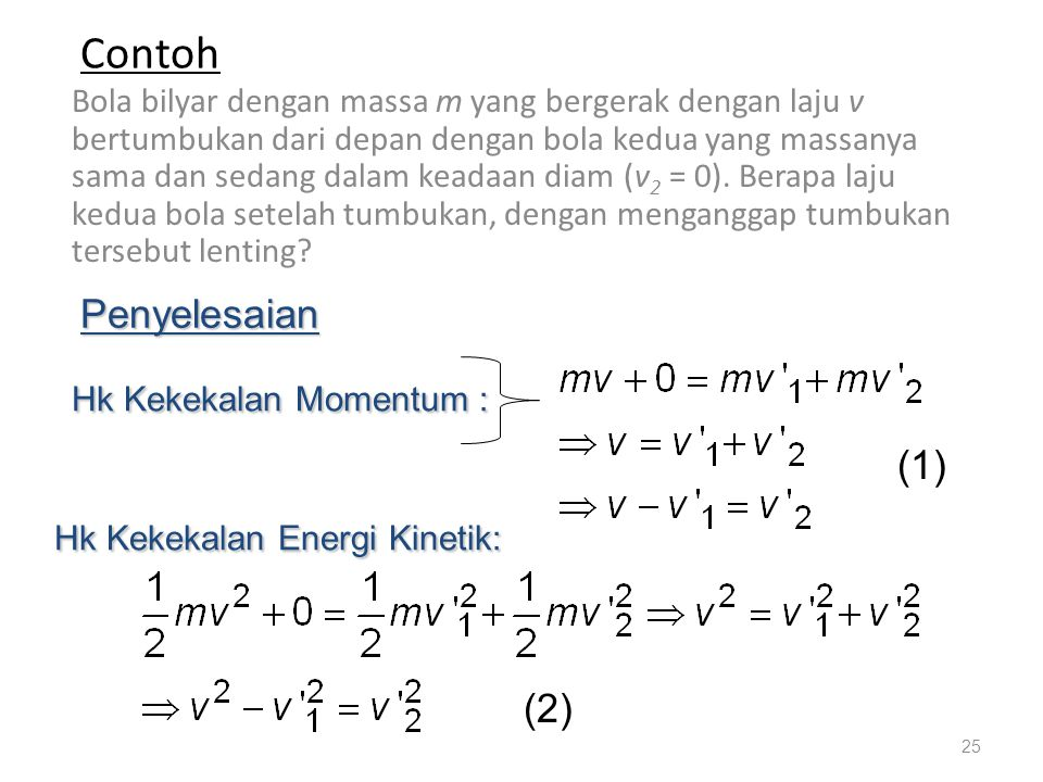 Momentum kekal Energi kinetik kekal 24 Tumbukan Lenting :