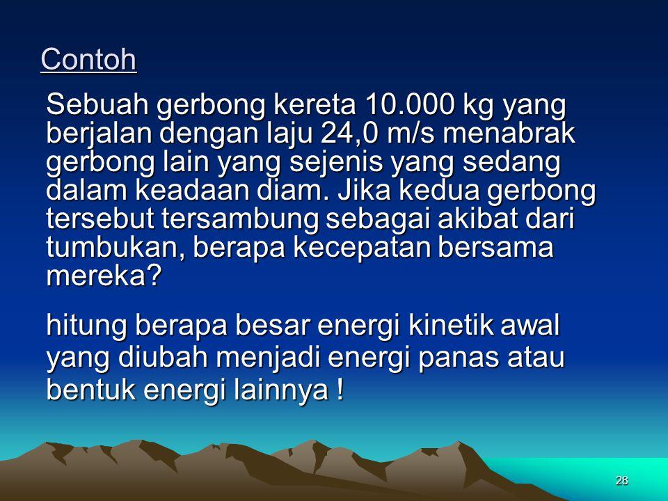 27 Tumbukan Tidak Lenting Momentum kekal Momentum kekal Energi kinetik total setelah tumbukan lebih Energi kinetik total setelah tumbukan lebih kecil