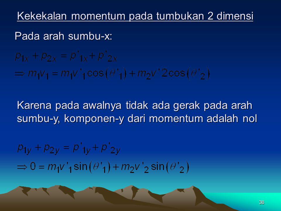 37 Tumbukan Pada Dua atau Tiga Dimensi Kekekalan momentum dan energi juga bisa diterapkan pada tumbukan dua atau tiga dimensi, dan sifat vektor momentum sangat penting.