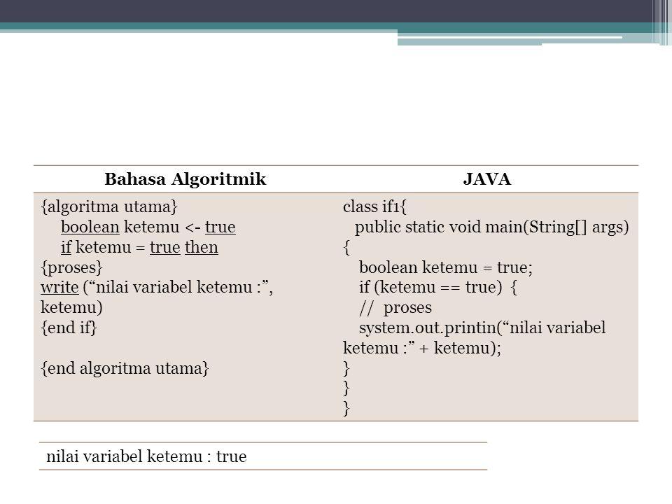 "Bahasa AlgoritmikJAVA {algoritma utama} boolean ketemu <- true if ketemu = true then {proses} write (""nilai variabel ketemu :"", ketemu) {end if} {end"
