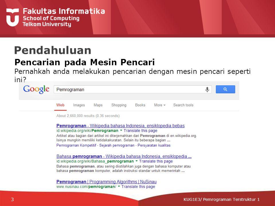 12-CRS-0106 REVISED 8 FEB 2013 KUG1E3/ Pemrograman Terstruktur 1 Pendahuluan Pencarian pada Mesin Pencari Pernahkah anda melakukan pencarian dengan mesin pencari seperti ini.