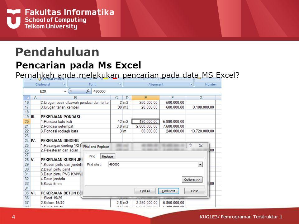 12-CRS-0106 REVISED 8 FEB 2013 KUG1E3/ Pemrograman Terstruktur 1 Pendahuluan Pencarian pada Ms Excel Pernahkah anda melakukan pencarian pada data MS Excel.