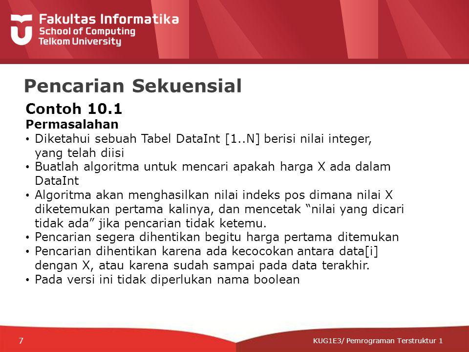 12-CRS-0106 REVISED 8 FEB 2013 KUG1E3/ Pemrograman Terstruktur 1 Pencarian Sekuensial Contoh 10.1 Permasalahan Diketahui sebuah Tabel DataInt [1..N] b