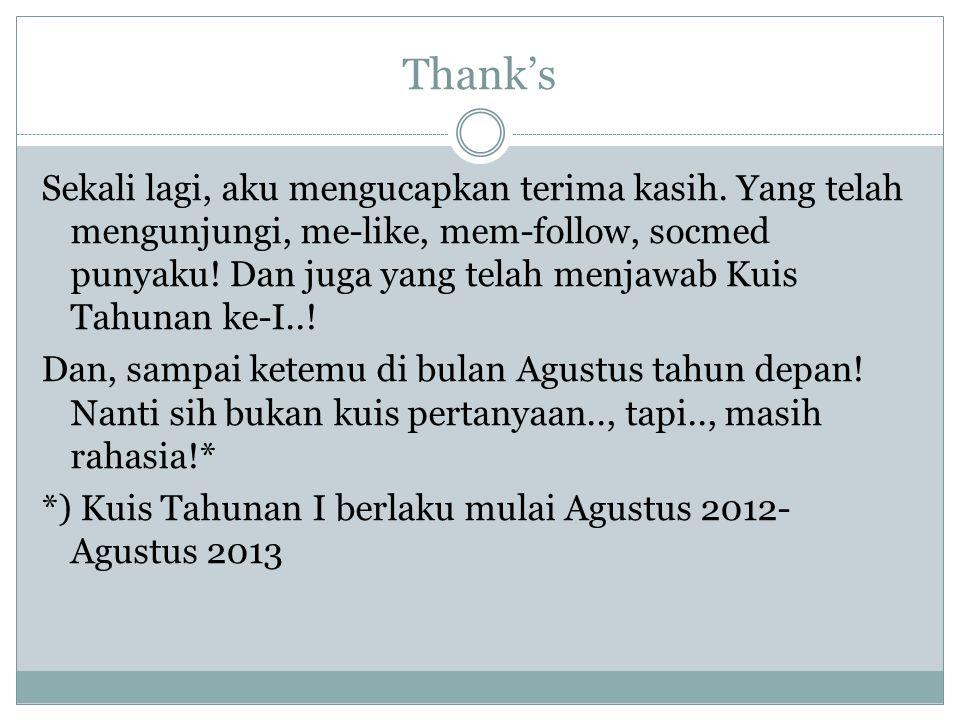 Thank's Sekali lagi, aku mengucapkan terima kasih.
