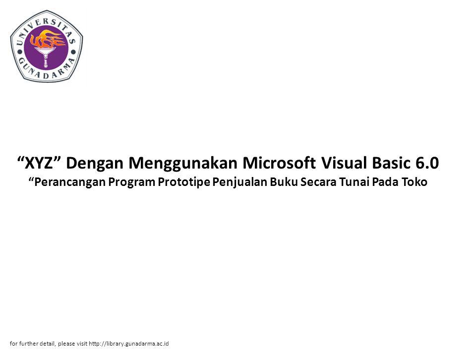 """""""XYZ"""" Dengan Menggunakan Microsoft Visual Basic 6.0 """"Perancangan Program Prototipe Penjualan Buku Secara Tunai Pada Toko for further detail, please vi"""