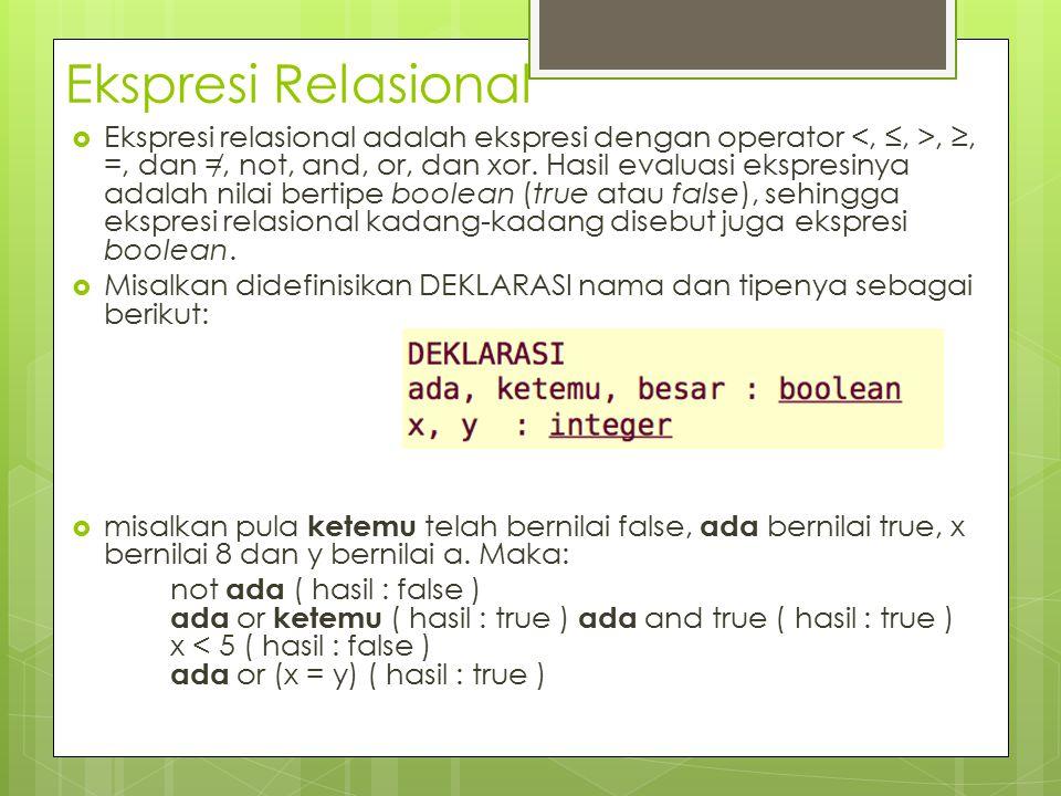 Ekspresi Relasional  Ekspresi relasional adalah ekspresi dengan operator, ≥, =, dan = ̸, not, and, or, dan xor. Hasil evaluasi ekspresinya adalah nil