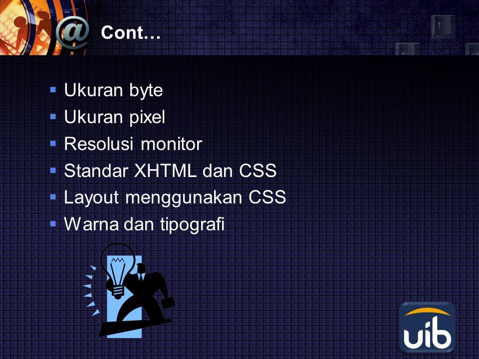 LOGO Cont…  Ukuran byte  Ukuran pixel  Resolusi monitor  Standar XHTML dan CSS  Layout menggunakan CSS  Warna dan tipografi