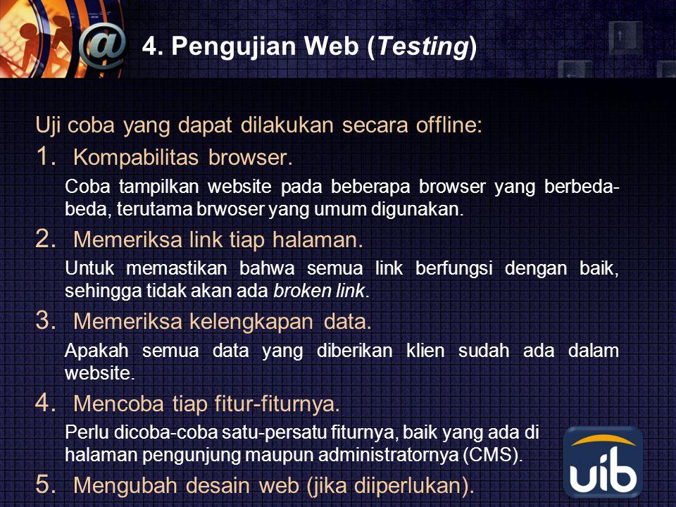 LOGO 4. Pengujian Web (Testing) Uji coba yang dapat dilakukan secara offline: 1. Kompabilitas browser. Coba tampilkan website pada beberapa browser ya