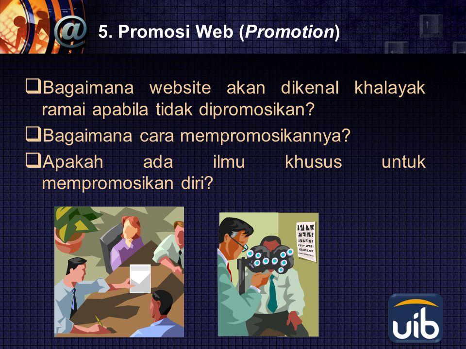 LOGO 5. Promosi Web (Promotion)  Bagaimana website akan dikenal khalayak ramai apabila tidak dipromosikan?  Bagaimana cara mempromosikannya?  Apaka