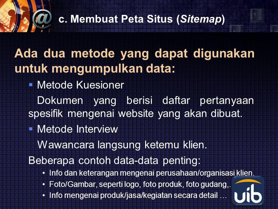 LOGO c. Membuat Peta Situs (Sitemap) Ada dua metode yang dapat digunakan untuk mengumpulkan data:  Metode Kuesioner Dokumen yang berisi daftar pertan
