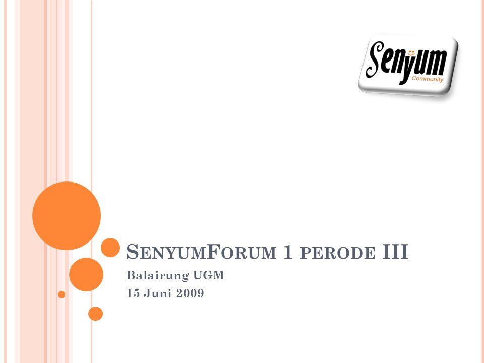 S ENYUM F ORUM 1 PERODE III Balairung UGM 15 Juni 2009