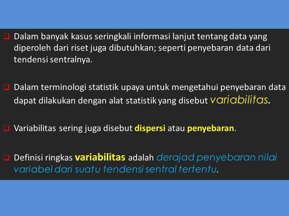  Dalam banyak kasus seringkali informasi lanjut tentang data yang diperoleh dari riset juga dibutuhkan; seperti penyebaran data dari tendensi sentral