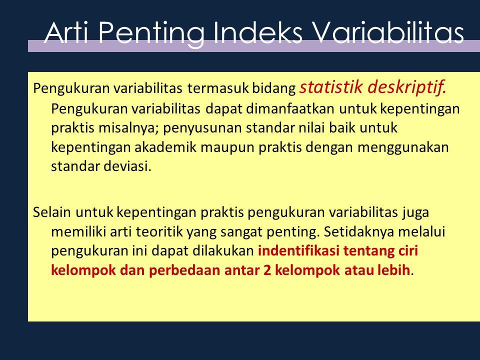 Arti Penting Indeks Variabilitas Pengukuran variabilitas termasuk bidang statistik deskriptif. Pengukuran variabilitas dapat dimanfaatkan untuk kepent