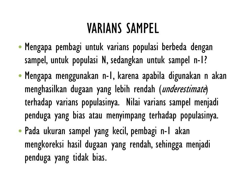 VARIANS SAMPEL Mengapa pembagi untuk varians populasi berbeda dengan sampel, untuk populasi N, sedangkan untuk sampel n-1? Mengapa menggunakan n-1, ka