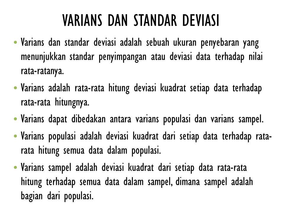 VARIANS DAN STANDAR DEVIASI Varians dan standar deviasi adalah sebuah ukuran penyebaran yang menunjukkan standar penyimpangan atau deviasi data terhad