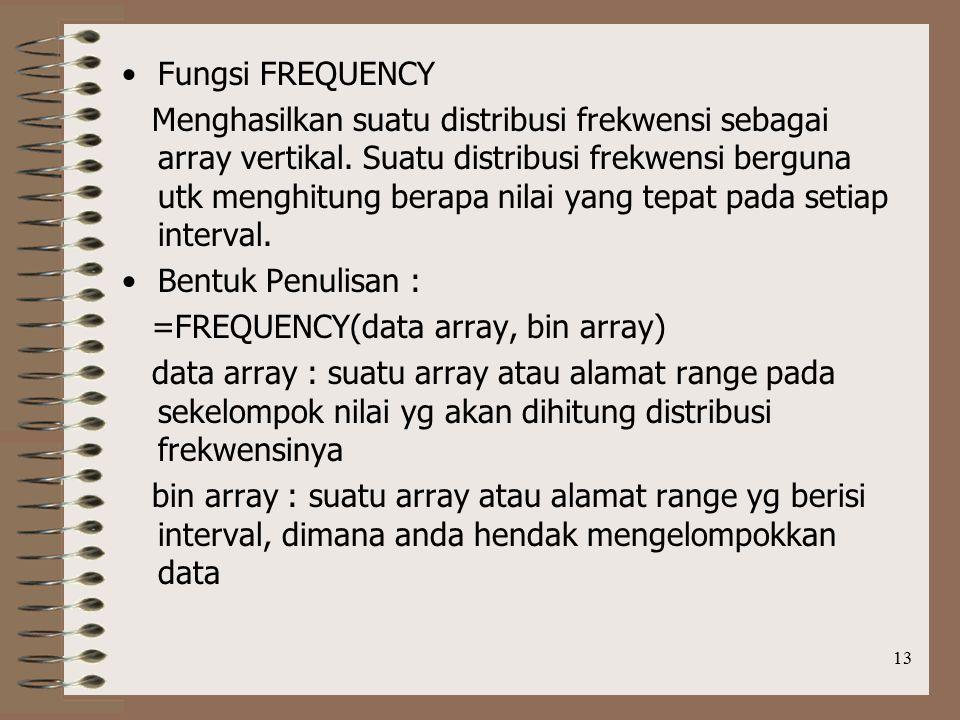 13 Fungsi FREQUENCY Menghasilkan suatu distribusi frekwensi sebagai array vertikal.