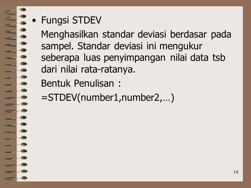 16 Fungsi STDEV Menghasilkan standar deviasi berdasar pada sampel.