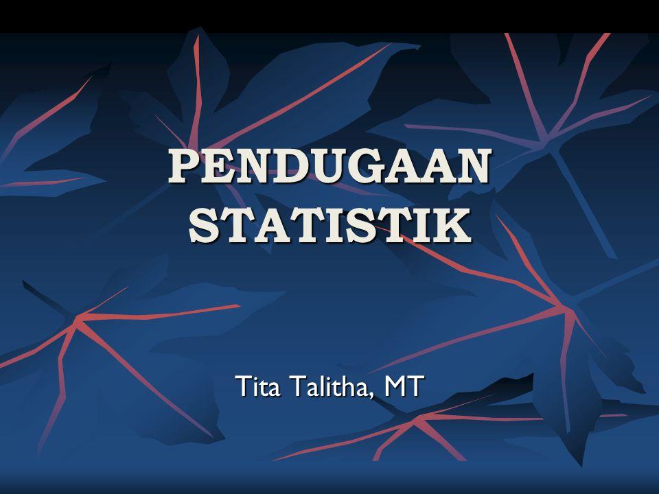 PENDAHULUAN Konsep pendugaan statistik diperlukan untuk membuat dugaan dari gambaran populasi.